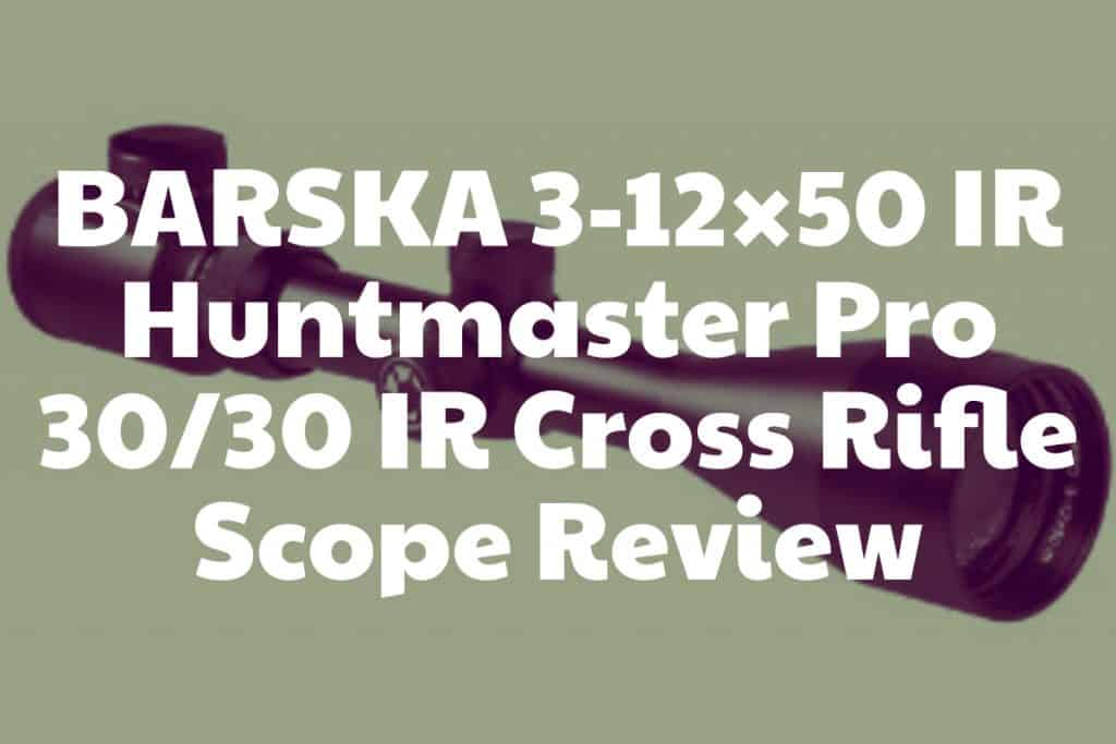 Review of the Barska IR Huntmaster Riflescope
