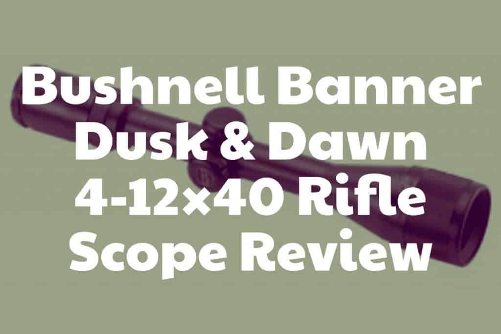 Review of the Banner Dusk & Dawn 4-12×40 Rifle Scope Bushnell