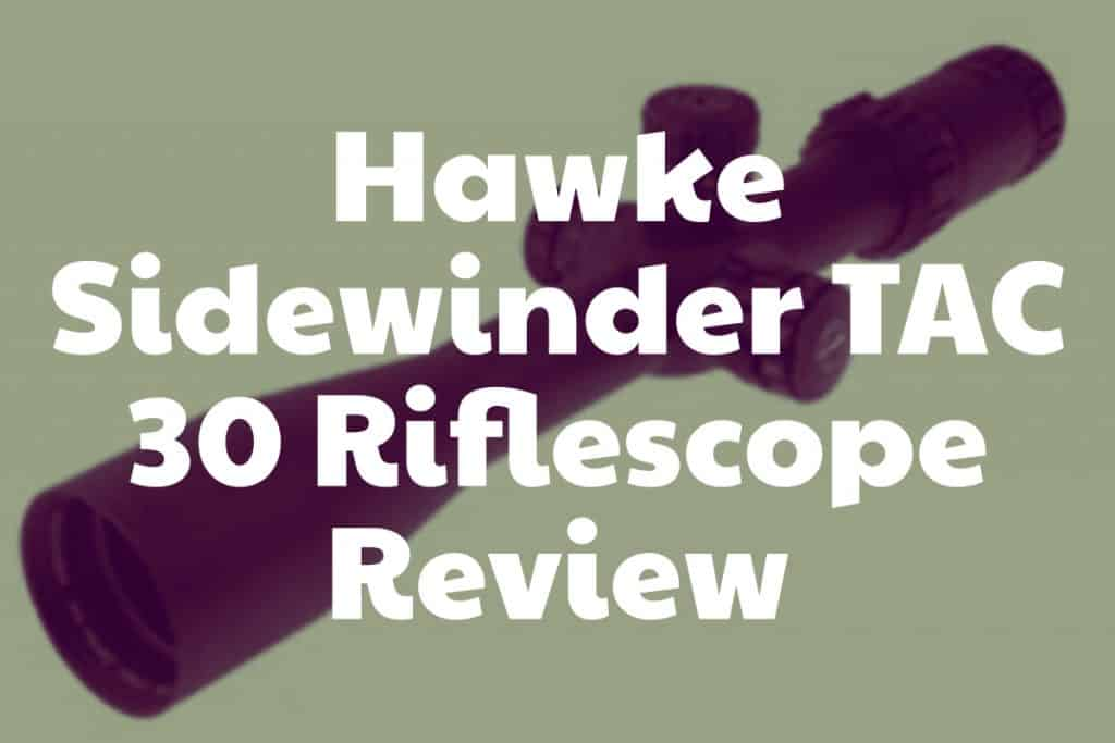 Review of the Sidewinder TAC 30 Riflescope from Hawke