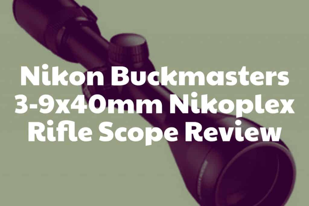 Review of the Nikon Buckmasters 3-9x40mm Nikoplex Rifle Scope