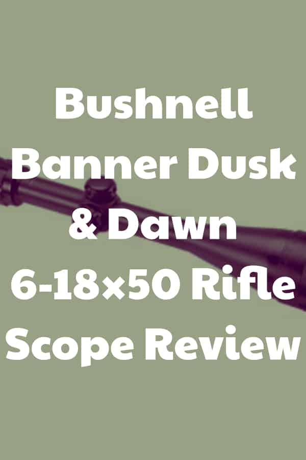 Review of the Banner Dusk & Dawn 6-18×50 Riflescope by Bushnell