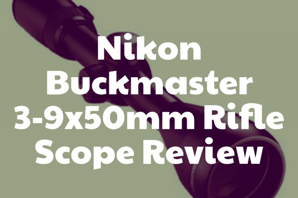 Review of the Nikon Buckmaster 3-9x50mm Riflescope