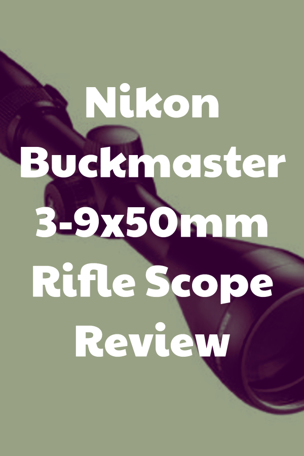 Review of the Nikon Buckmaster 3-9x50mm Riflescope