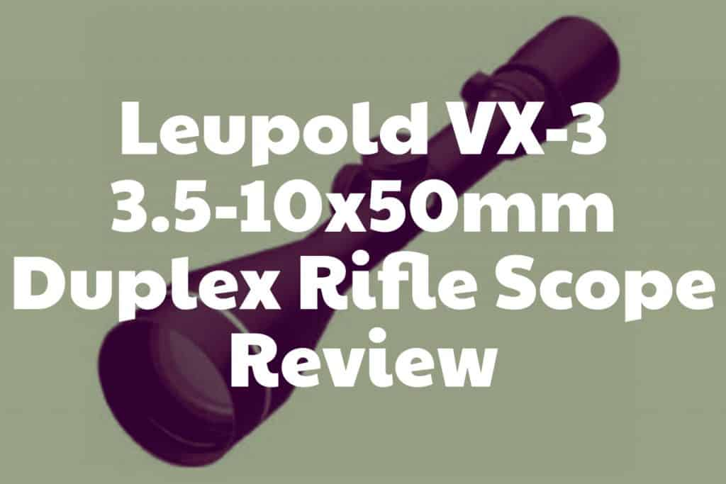 Review of the VX-3 3.5-10x50mm Duplex Rifle Scope from Leupold