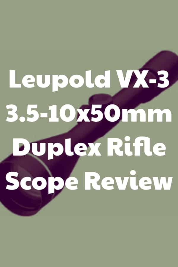 Review of the Leupold VX-3 3.5-10x50mm Duplex Rifle Scope