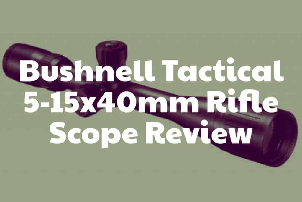 Review of the Bushnell Tactical 5-15x40mm Riflescope