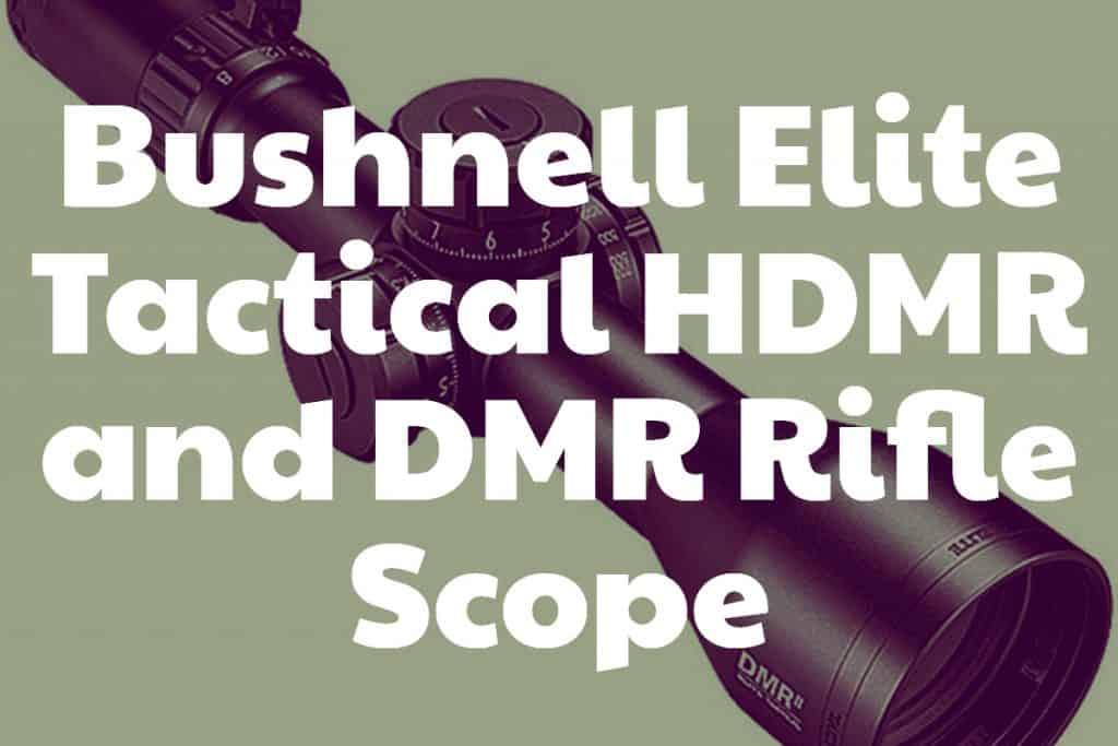 Bushnell Elite Tactical HDMR and DMR Rifle Scope