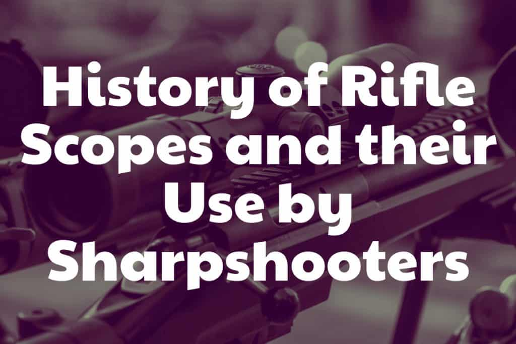 History of Rifle Scopes and their Use by Sharpshooters