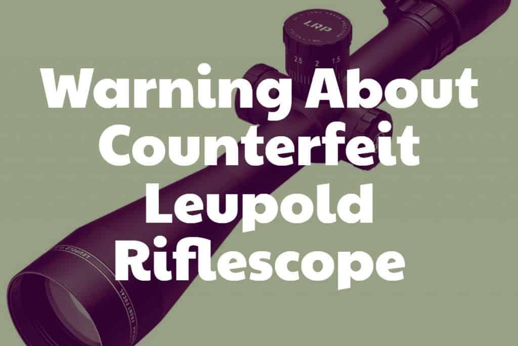 Warning About Counterfeit Leupold Riflescope