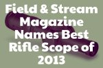 Field and Stream Magazine Names Best Rifle Scope of 2013