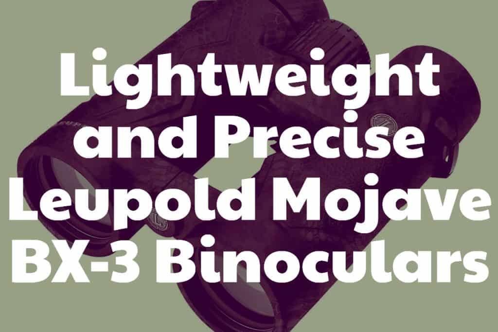 Lightweight and Precise Leupold Mojave BX-3 Binoculars