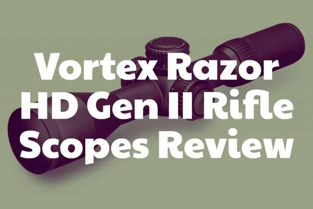 Vortex Razor HD Gen II Rifle Scopes Review