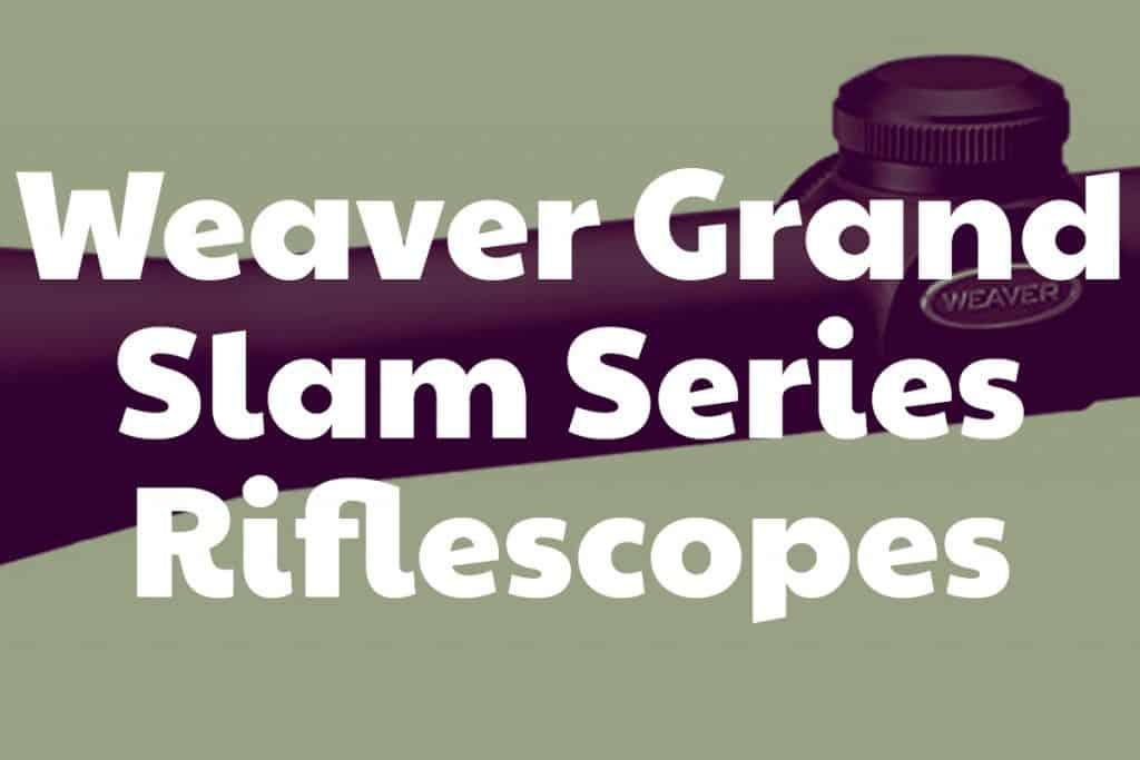 Weaver Grand Slam Series Riflescopes