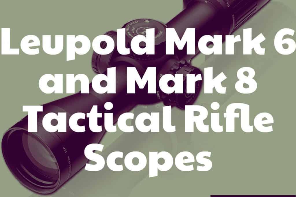 Leupold Mark 6 and Mark 8 Tactical Rifle Scopes