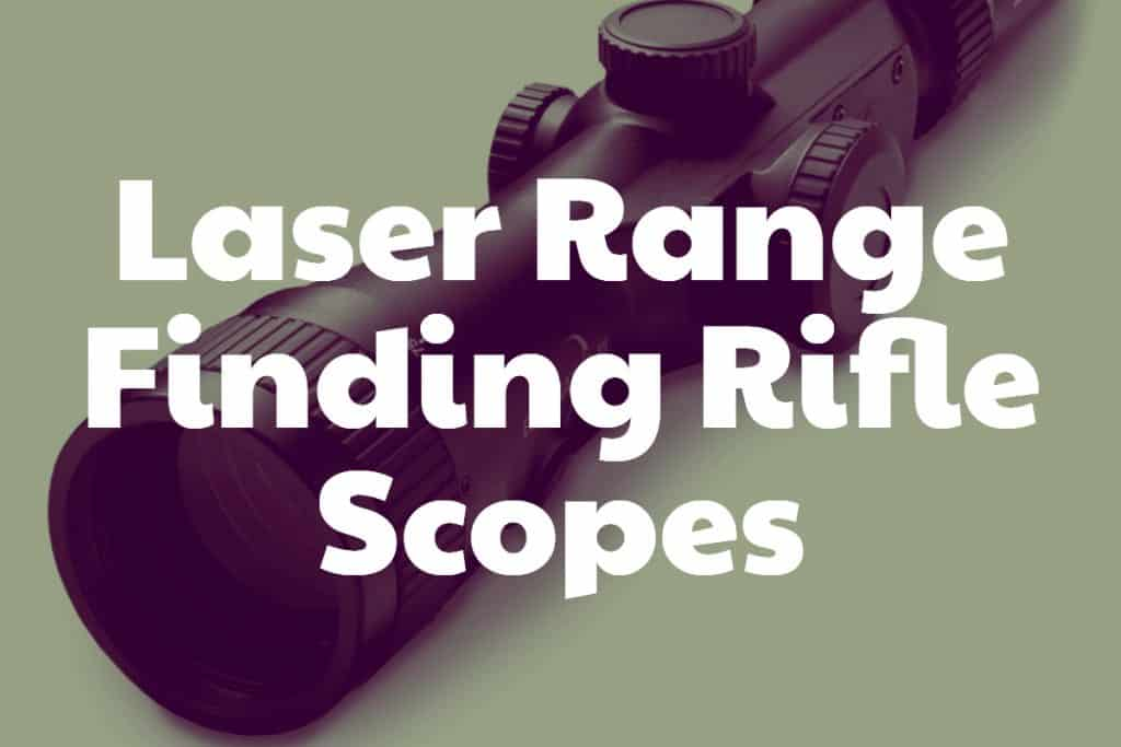 Riflescopes that measure distance to target with a laser and combine that with traditional optics