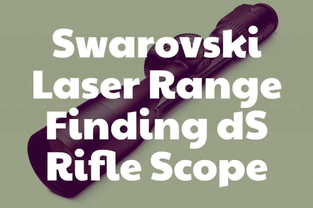 Swarovski Laser Range Finding dS Rifle Scope