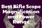 Best Rifle Scope Magnification and Power Range