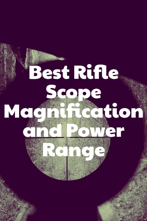 Best Rifle Scope Magnification and Power Range - Pin