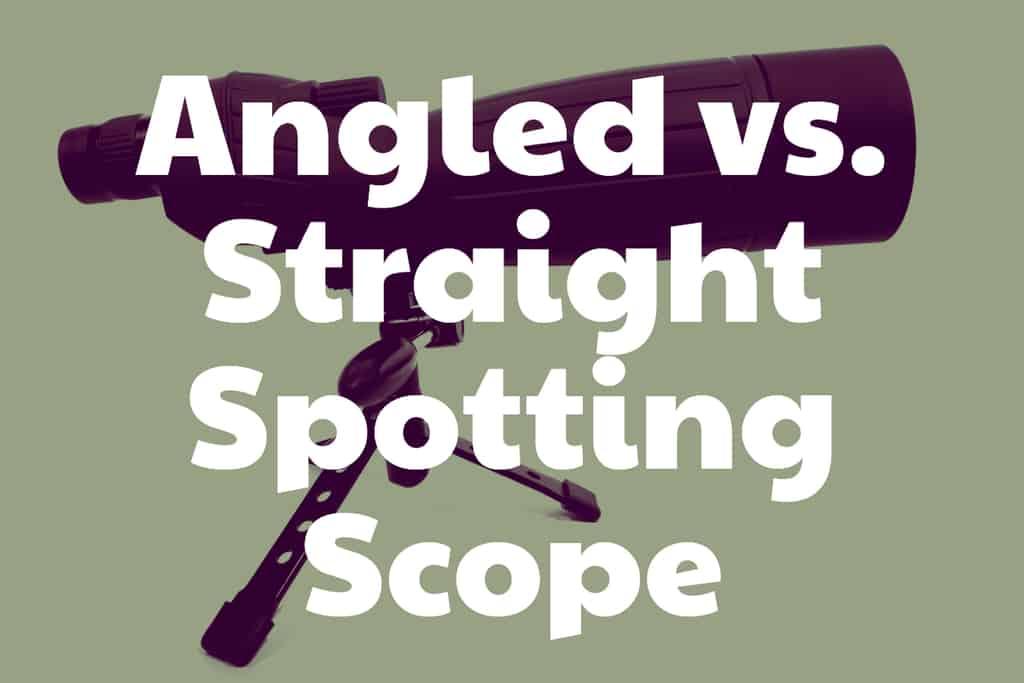 Angled vs. Straight Spotting Scope