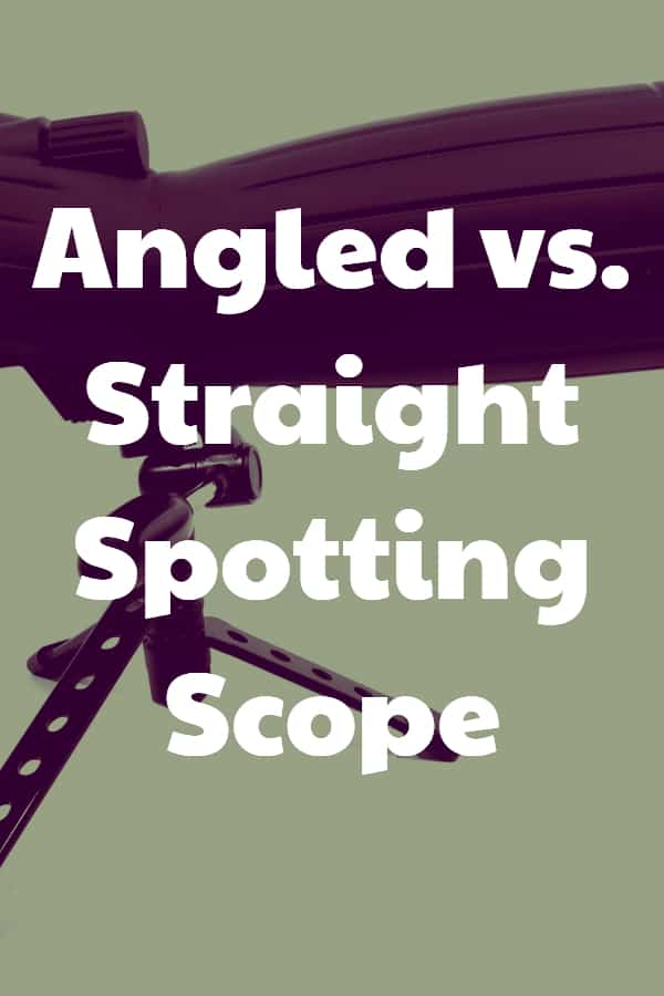Angled vs. Straight Spotting Scope - Pin