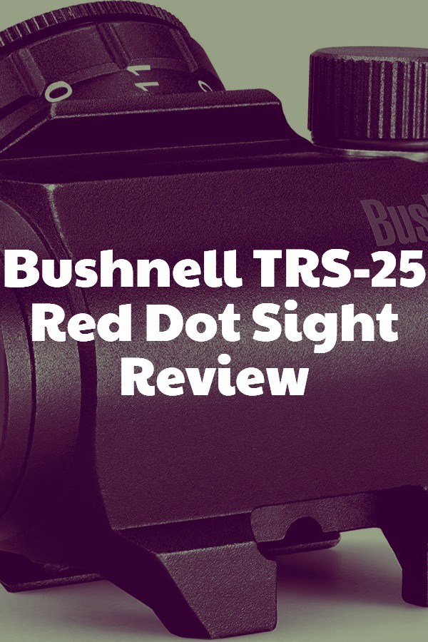 Bushnell TRS-25 Red Dot Sight Review Pin