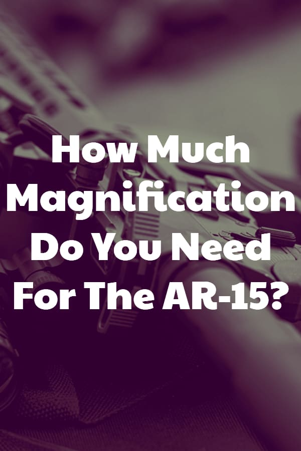 What power of Magnification Do You Need For an AR-15 Rifle?