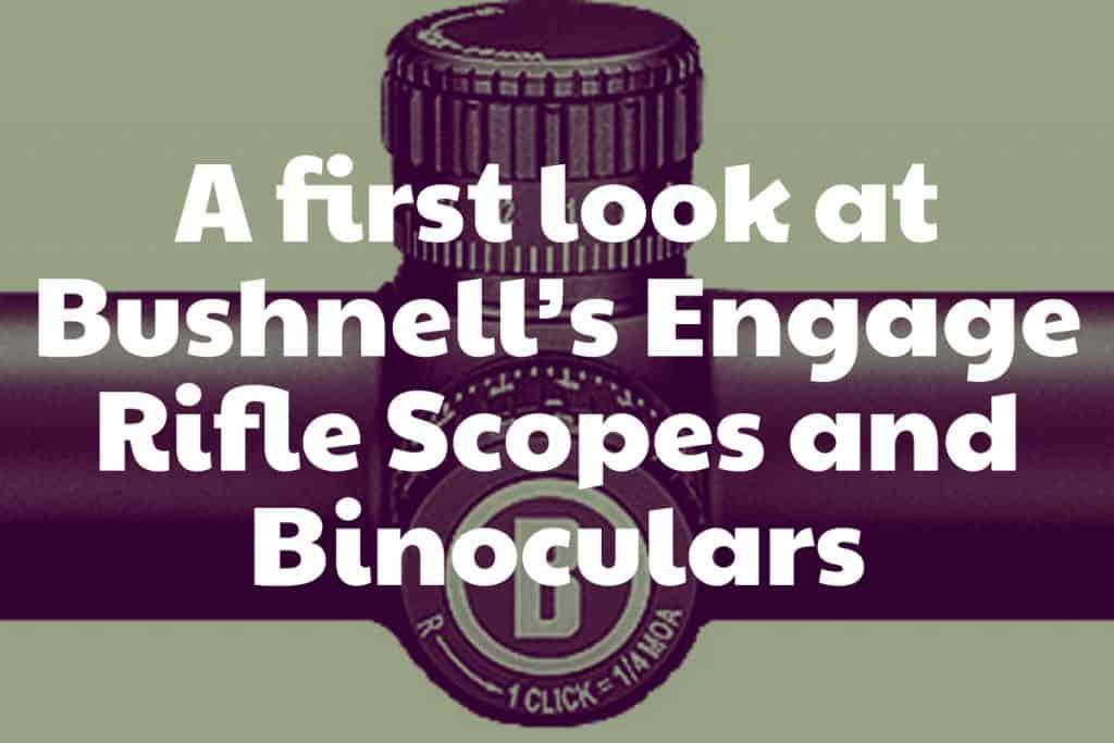 Bushneel's Engage Riflescopes and Binoculars - First Look