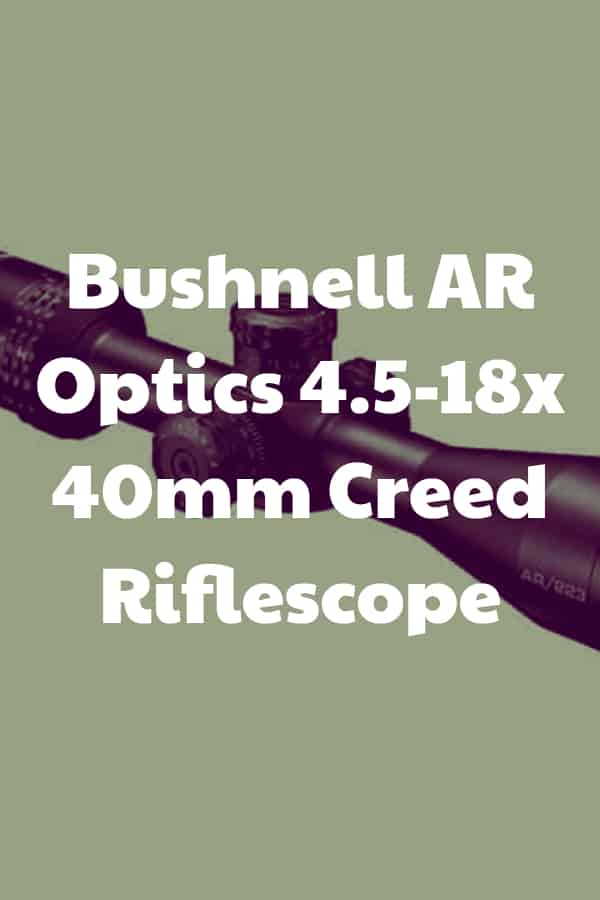 Review of the 4.5-18x45 Bushnell AR Creed Riflescope