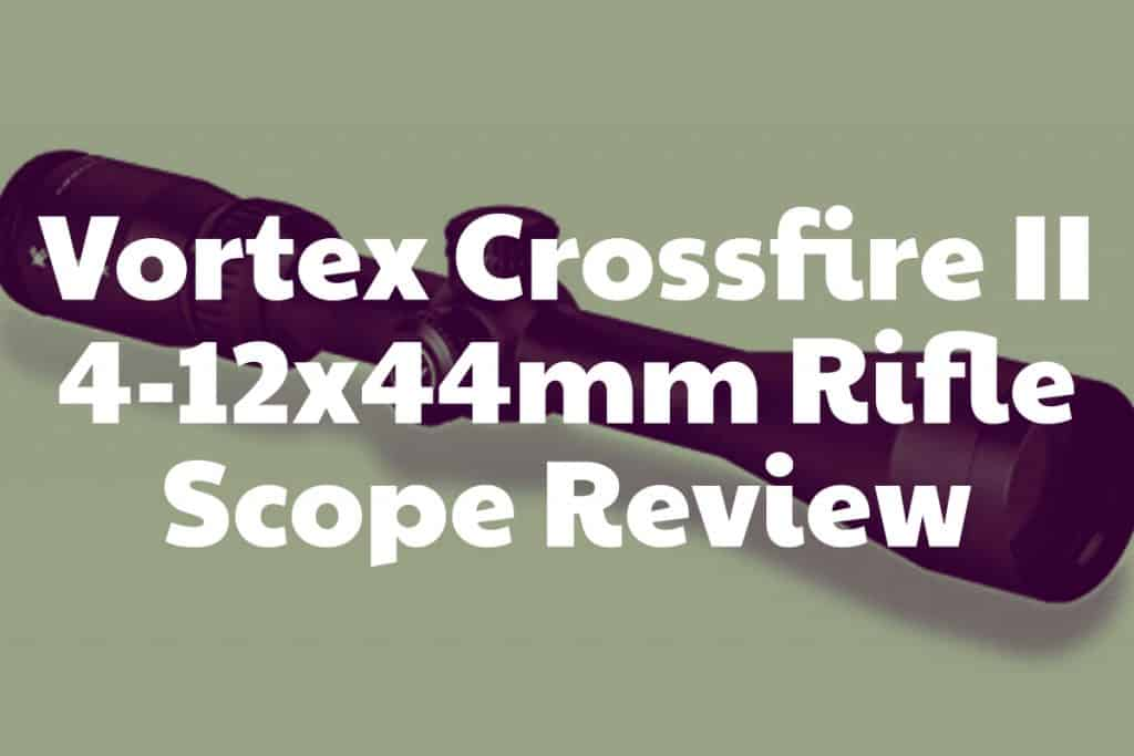 Review of the Crossfire II 4-12x44mm Rifle Scope by Vortex