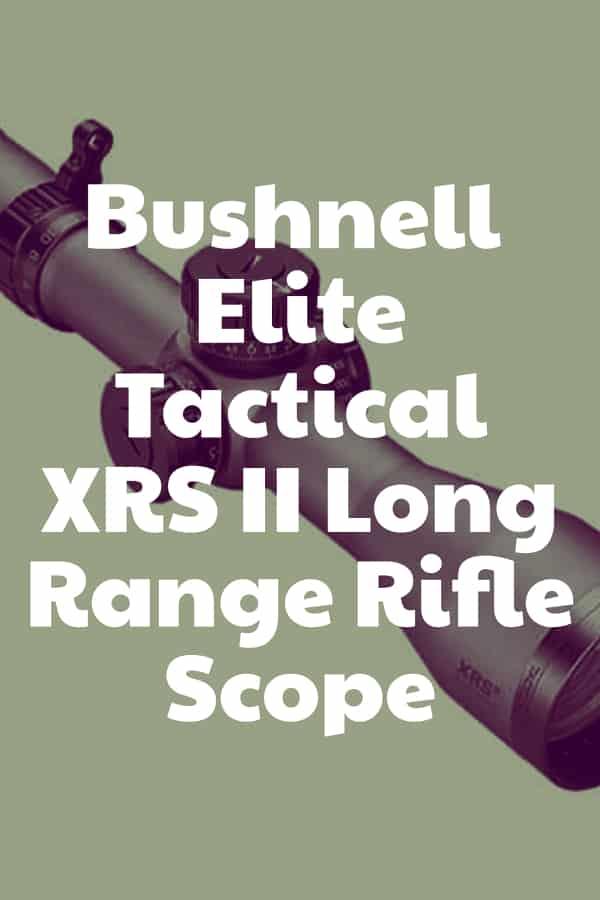 Elite Tactical XRS II Riflescopes for Long-Range by Bushnell