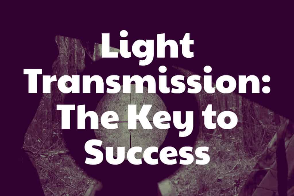 Light Transmission - The Key to Success
