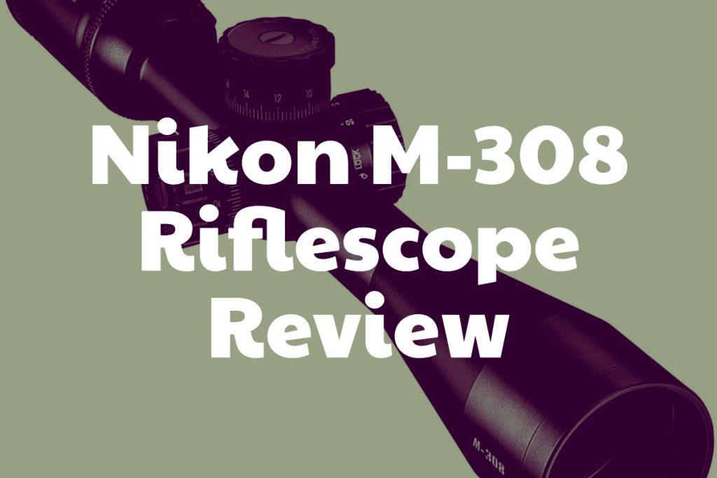 Reivew of the Nikon M-308 Riflescope