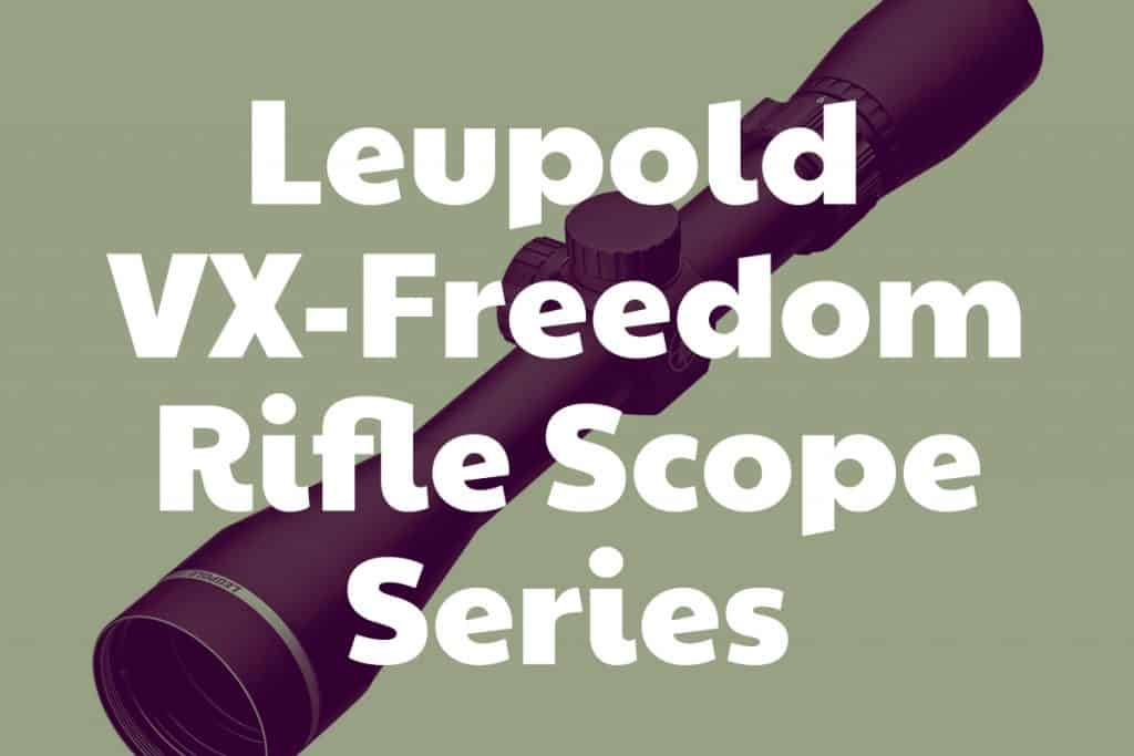 Review and information on the Leupold VX-Freedom Riflescope Series