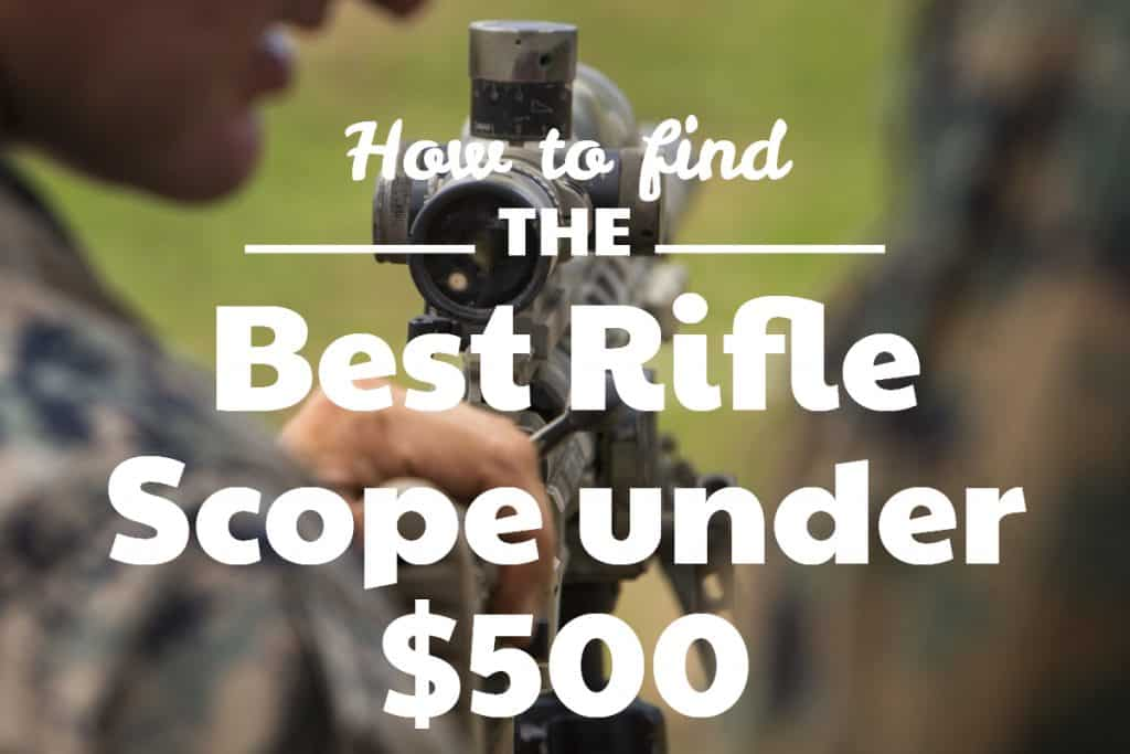 How to Find the Best Rifle Scope under 500