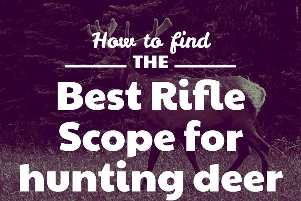 Best Rifle Scope for Deer Hunting
