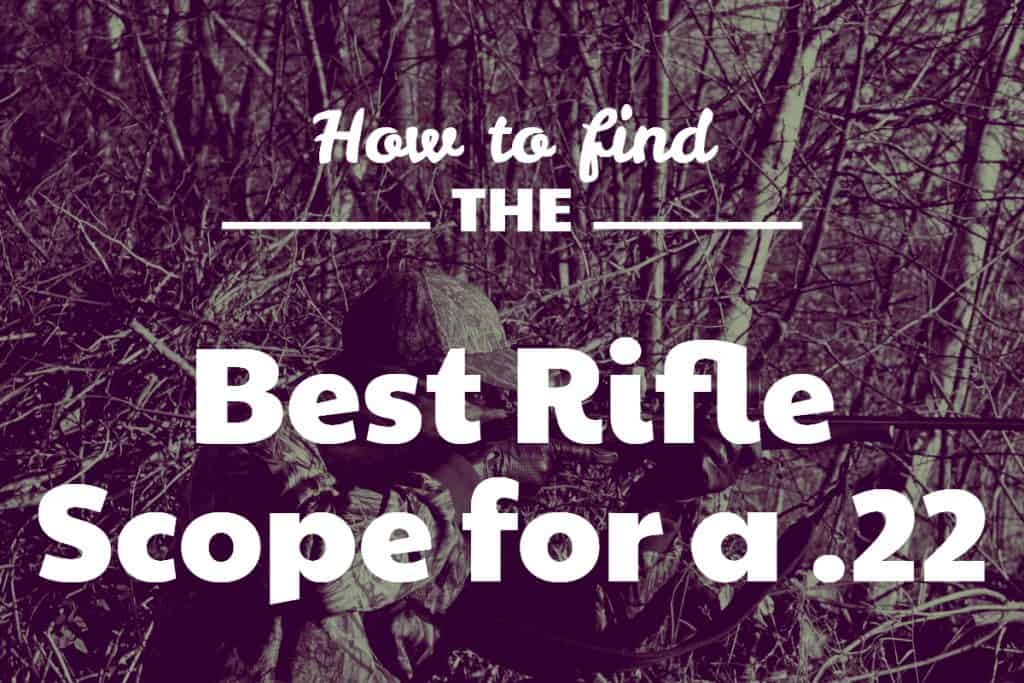 How to find the best rifle scope for a 22
