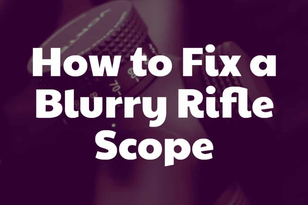 How to Fix a Blurry Rifle Scope