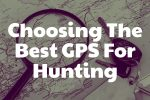 Choosing The Best GPS For Hunting