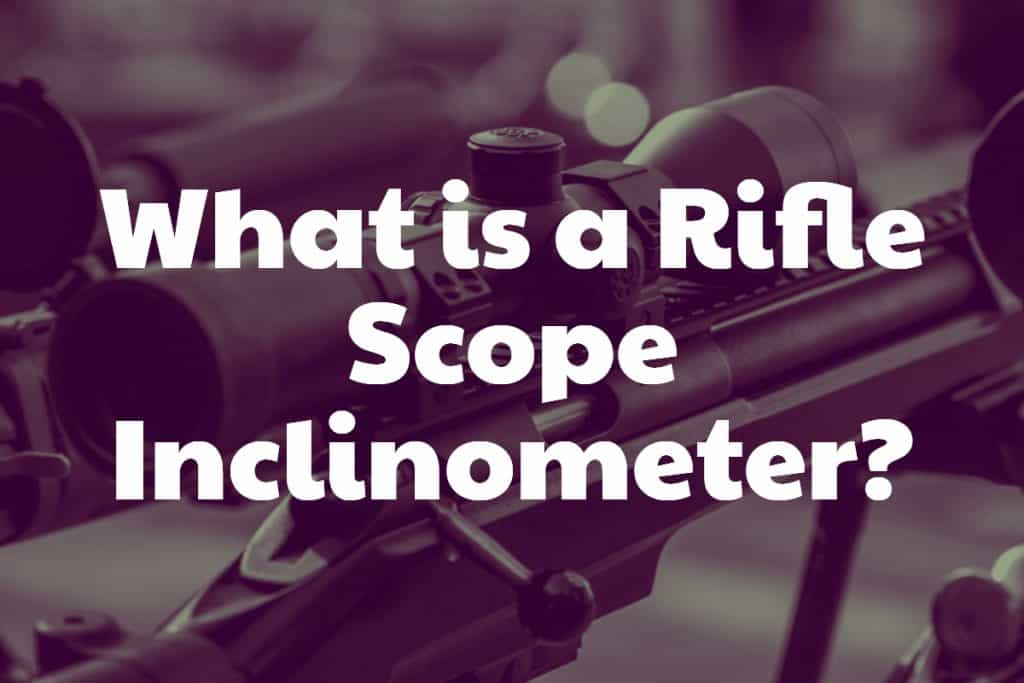 What is a Rifle Scope Inclinometer