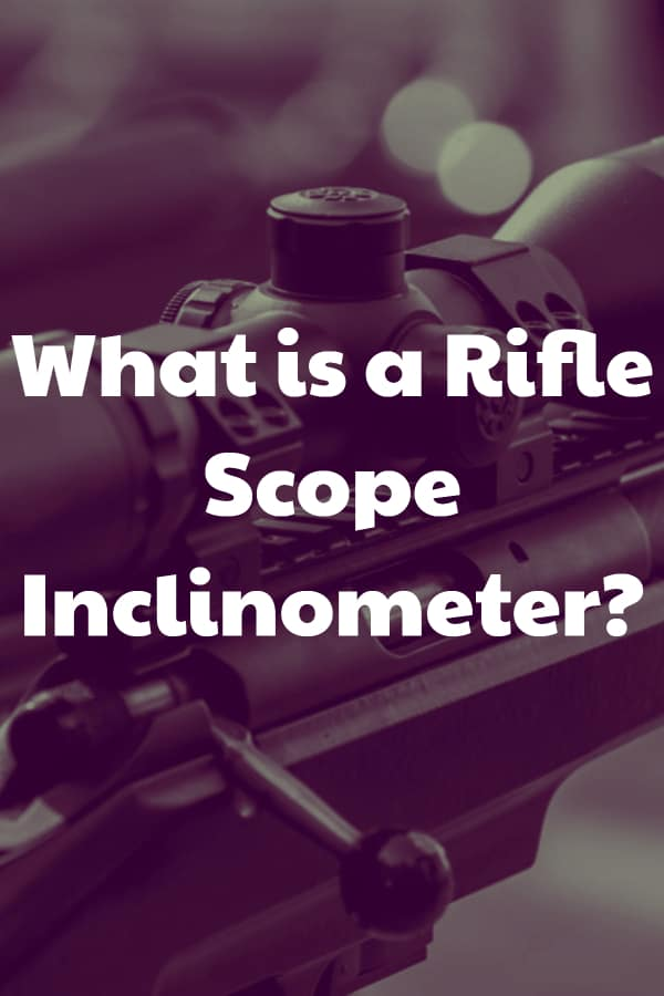 How do you use an inclinometer on a scope when you're long-range shooting?