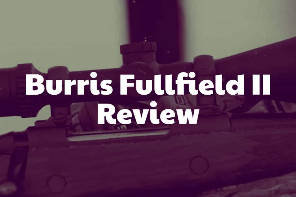 Burris Fullfield II Review