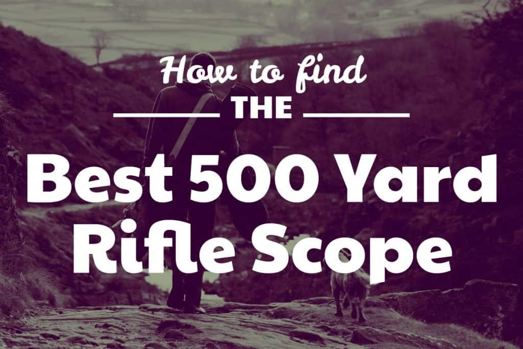 Choosing the Best 500 Yard Rifle Scope