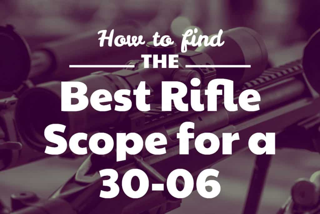 Best Rifle Scope for a 30-06