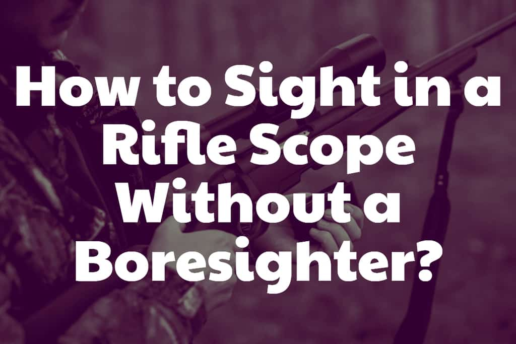 How to Sight in a Rifle Scope Without a Boresighter?