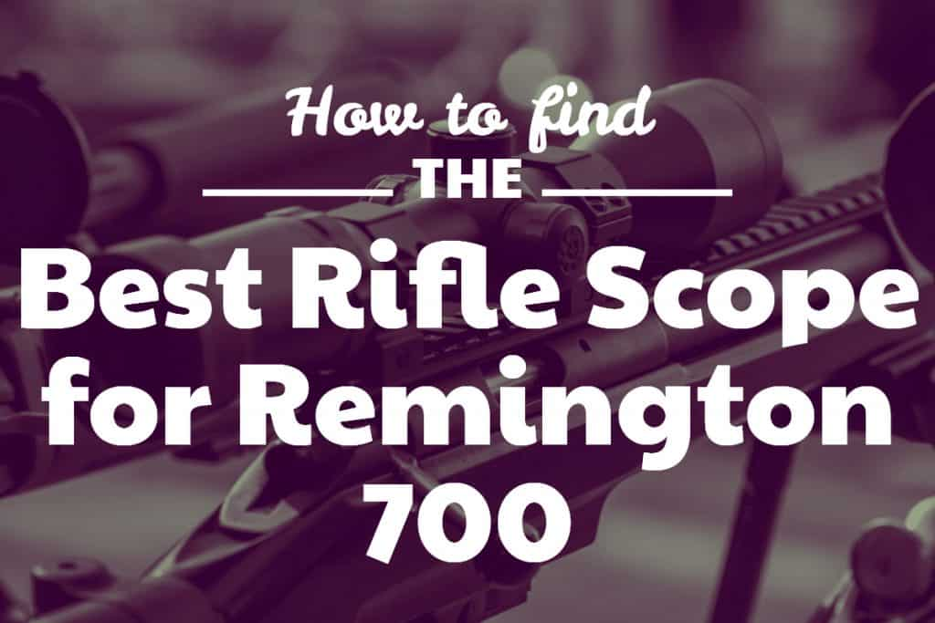 Best Rifle Scope for Remington 700
