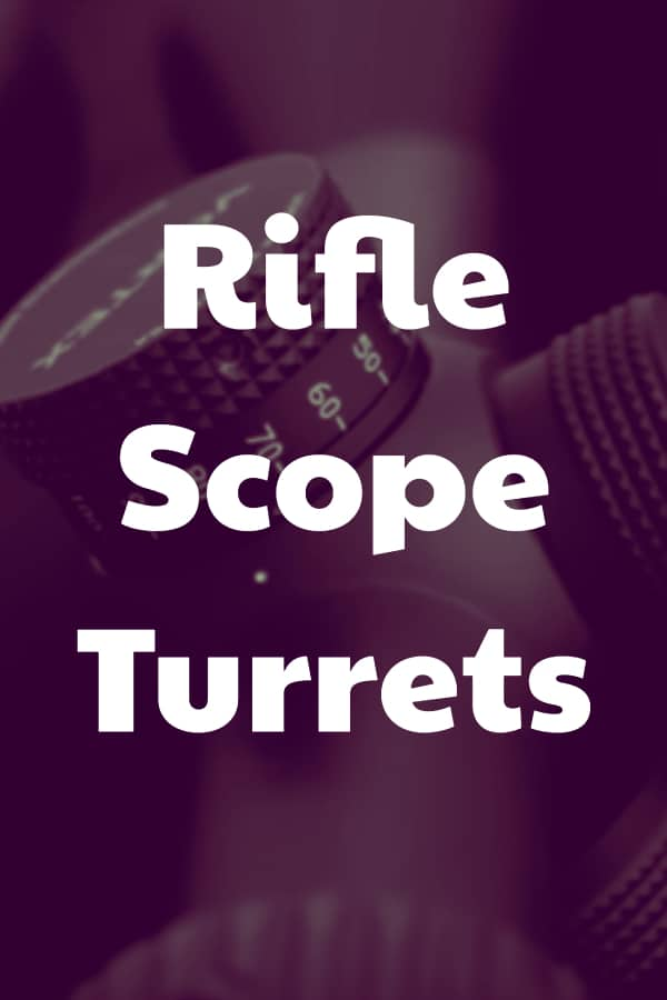 A complete guide on everything you need to know about the adjustment turrets on a scope