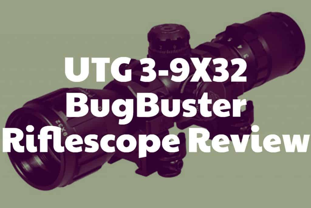 UTG 3-9X32 BugBuster Riflescope Review