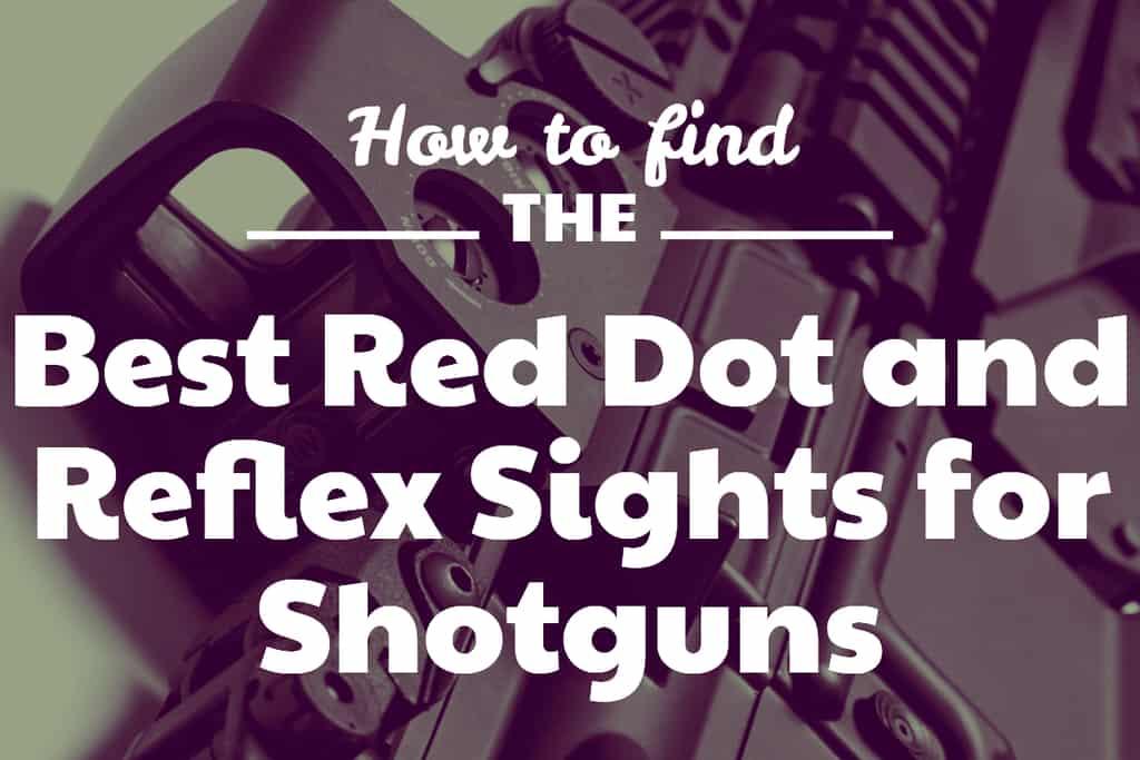 Best Red Dot and Reflex Sights for Shotguns