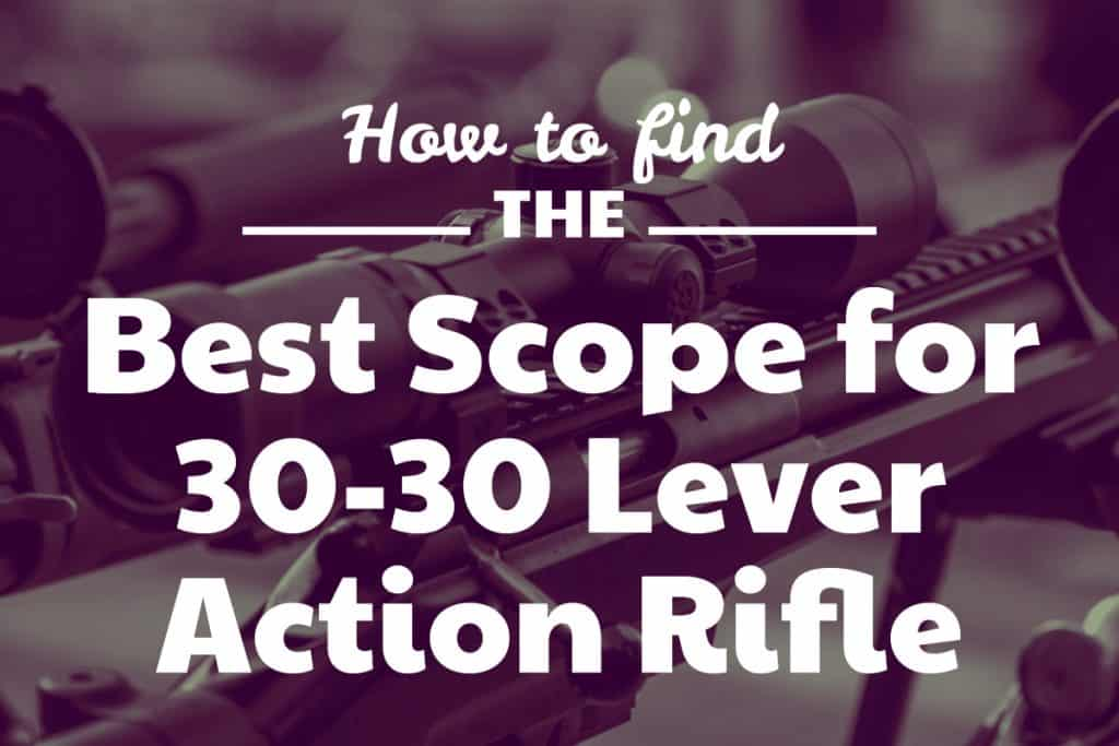 Reviews of the best rifle optics for a 30-30 lever action firearm - What is the best 30-30 scope?
