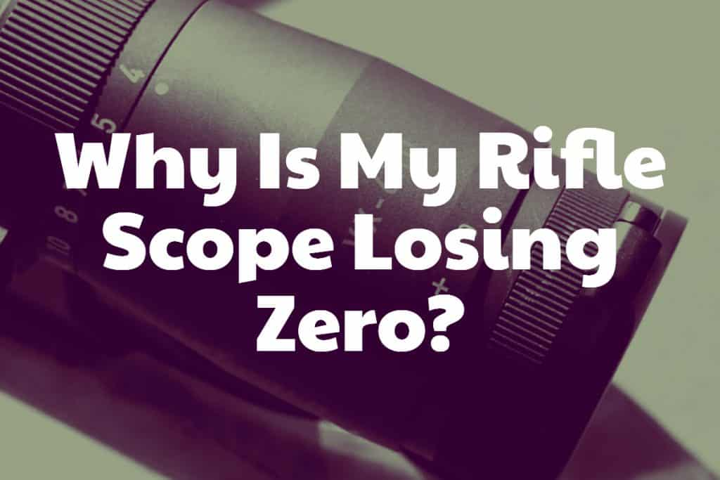 Why Is My Rifle Scope Losing Zero?